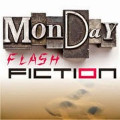 Monday Flash Fiction