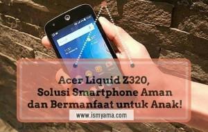 Acer Liquid Z320, Solusi Smartphone Aman dan Bermanfaat untuk Anak